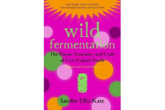 Wild Fermentation - The Flavor, Nutrition, and Craft of Live-Culture Foods