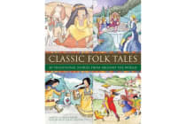 Classic Folk Tales - 80 Traditional Storeis from Around the World