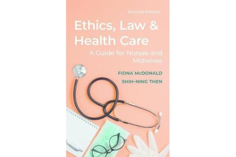 Ethics, Law and Health Care - A guide for nurses and midwives