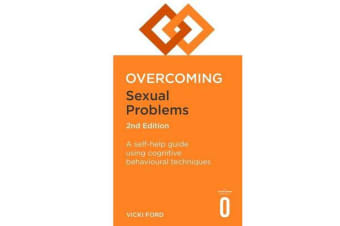 Overcoming Sexual Problems 2nd Edition - A self-help guide using cognitive behavioural techniques