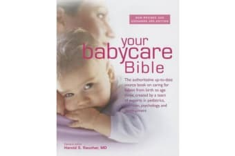 Your Babycare Bible - The most authoritative and up-to-date source book on caring for babies from birth to age three