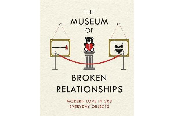 The Museum of Broken Relationships - Modern Love in 203 Everyday Objects