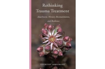 Rethinking Trauma Treatment - Attachment, Memory Reconsolidation, and Resilience