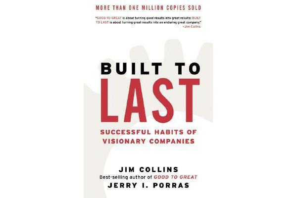 Built to Last - Successful Habits of Visionary Companies