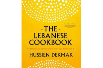 The Lebanese Cookbook - Delicious and Authentic Recipes from a Top Lebanese Chef