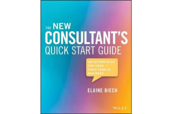 The Consultant's Quick Start Guide - An Action Plan for Your First Year in Business
