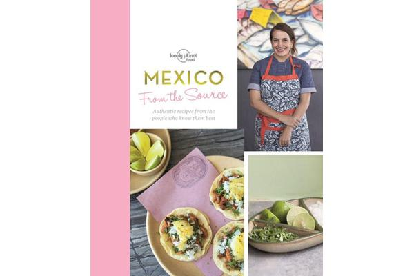 From the Source - Mexico - Authentic Recipes From the People That Know Them the Best