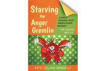 Starving the Anger Gremlin for Children Aged 5-9 - A Cognitive Behavioural Therapy Workbook on Anger Management