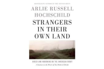 Strangers In Their Own Land - Anger and Mourning on the American Right