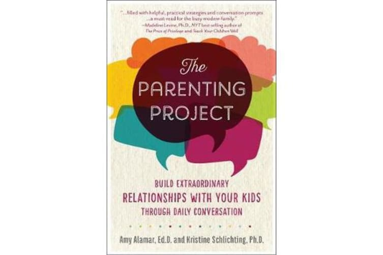 The Parenting Project - Build Extraordinary Relationships With Your Kids Through Daily Conversation