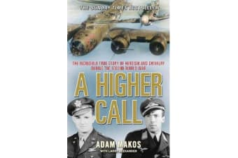 A Higher Call - The Incredible True Story of Heroism and Chivalry during the Second World War