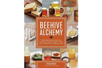 Beehive Alchemy - Projects and recipes using honey, beeswax, propolis, and pollen to make soap, candles, creams, salves, and more