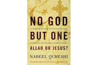 No God but One: Allah or Jesus? - A Former Muslim Investigates the Evidence for Islam and Christianity