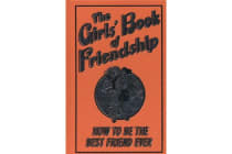 The Girls' Book of Friendship - How to Be the Best Friend Ever