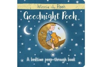 Winnie-the-Pooh - Goodnight Pooh A bedtime peep-through book