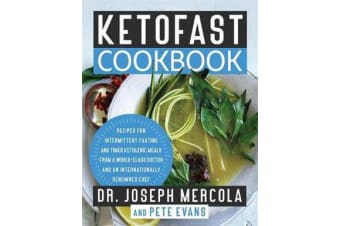 KetoFast Cookbook - Recipes for Intermittent Fasting and Timed Ketogenic Meals from a World-Class Doctor and an Internationally Renowned Chef