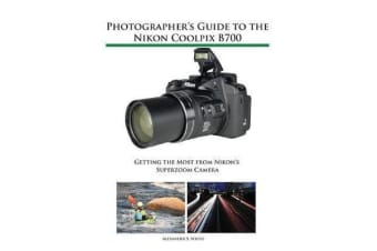 Photographer's Guide to the Nikon Coolpix B700 - Getting the Most from Nikon's Superzoom Camera