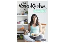 The Yoga Kitchen - Over 100 vegetarian recipes to energise the body, balance the mind & make a happier you
