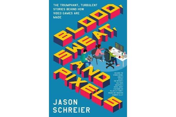 Image of Blood, Sweat, and Pixels - The Triumphant, Turbulent Stories Behind How Video Games Are Made
