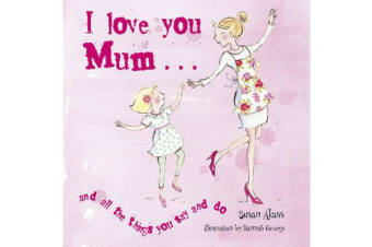 I Love You Mum - And All the Things You Say and Do