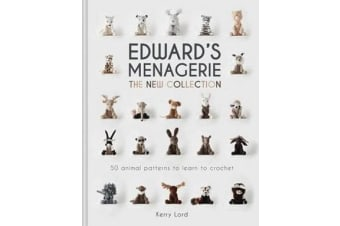 Edward's Menagerie: The New Collection - 50 animal patterns to learn to crochet