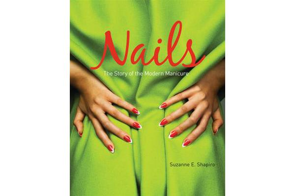 Nails - The Story of the Modern Manicure
