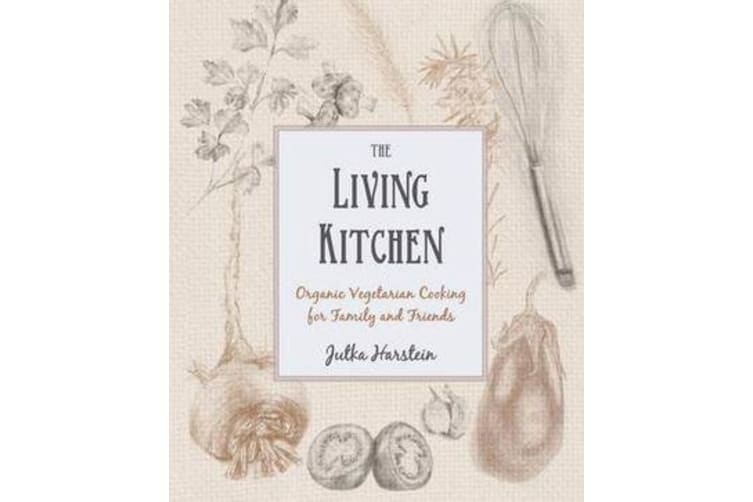 The Living Kitchen - Organic Vegetarian Cooking for Family and Friends