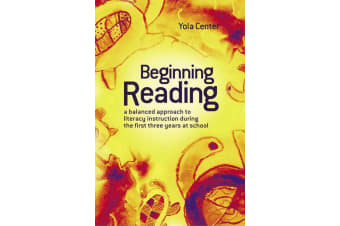 Beginning Reading - A Balanced Approach to Literacy Instruction in the First Three Years of School