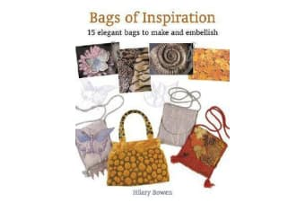 Bags of Inspiration - 20 Elegant Bags to Make and Embellish