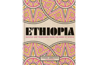 Ethiopia - Recipes and traditions from the horn of Africa