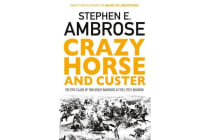 Crazy Horse And Custer - The Epic Clash of Two Great Warriors at the Little Bighorn