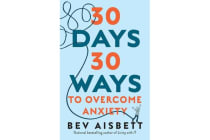 30 Days 30 Ways to Overcome Anxiety - from Australia's bestselling anxiety expert