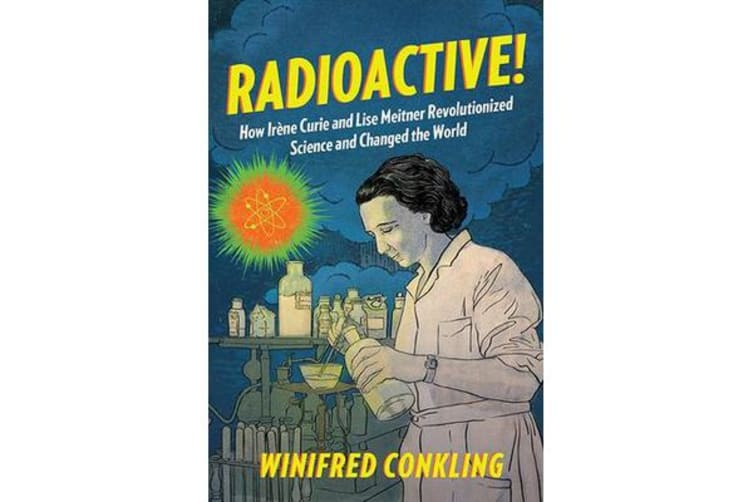 Radioactive! - How Irene Curie and Lise Meitner Revolutionized Science and Changed the World