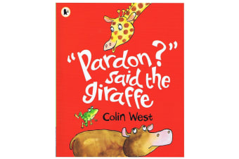 Pardon? said the Giraffe