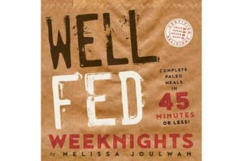 Well Fed Weeknights - Complete Paleo Meals in 45 Minutes or Less