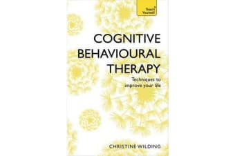 Cognitive Behavioural Therapy (CBT) - Evidence-based, goal-oriented self-help techniques: a practical CBT primer and self help classic