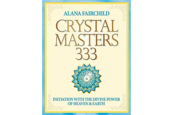 Crystal Masters 333 - Initiation with the Divine Power of Heaven & Earth