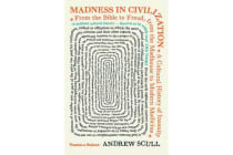 Madness in Civilization - A Cultural History of Insanity