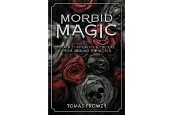 Morbid Magic - Death Spirituality and Culture from Around the World
