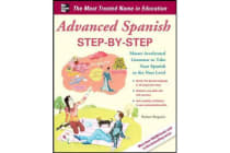 Advanced Spanish Step-by-Step - Master Accelerated Grammar to Take Your Spanish to the Next Level