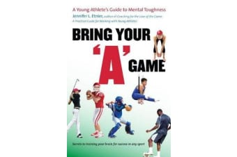 """Bring Your """"A"""" Game - A Young Athlete's Guide to Mental Toughness"""