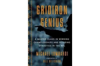 Gridiron Genius - A Master Class in Winning Championships and Building Dynasties in the NFL