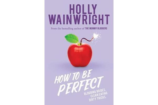 How to be Perfect - Blogging Brides. Clean Eating. Dirty Tricks.