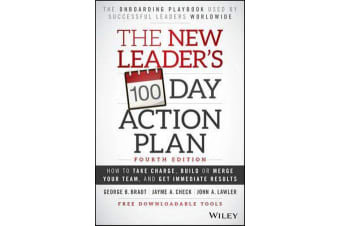 The New Leader's 100-Day Action Plan - How to Take Charge, Build or Merge Your Team, and Get Immediate Results