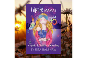Hippie Mamas Holistic Parenting Guide Book