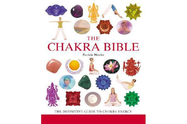 The Chakra Bible - The Definitive Guide to Chakra Energy