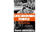 Uncommon People - The Rise and Fall of the Rock Stars 1955-1994