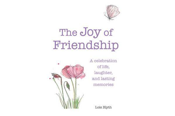 The Joy of Friendship - A Celebration of Life, Laughter and Lasting Memories