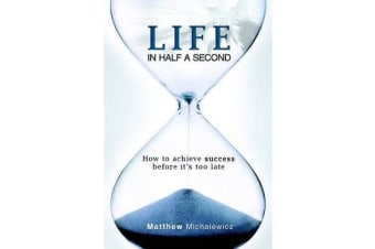 Life in Half a Second - How to achieve success before it's too late