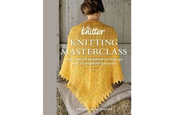 Knitting Masterclass - with over 20 technical workshops and 15 beautiful patterns